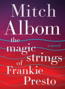 The Magic Strings of Frankie Presto By Mitch Albom Harper, 512 pages, $25.99 At the festival Nov. 14