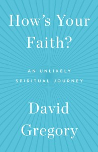 How's Your Faith? By David Gregory Simon & Schuster, 288 pages, $26 At the festival Nov. 5