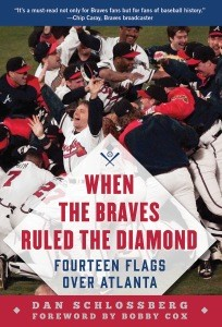 When the Braves Ruled the Diamond By Dan Schlossberg Sports Publishing, 304 pages, $24.99
