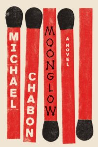 Moonglow By Michael Chabon Harper, 448 pages, $28.99