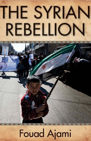 'The Syrian Rebellion,' by Fouad Ajami