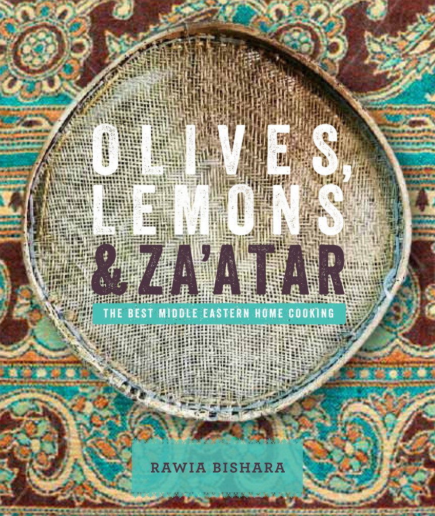 Olives, Lemon & Za'atar: The Best Middle Eastern Home Cooking by Rawia Bishara