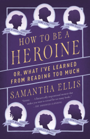 How to be a Heroine Samantha Ellis