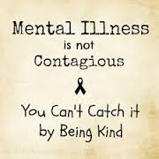 can't catch mental illness by being kind