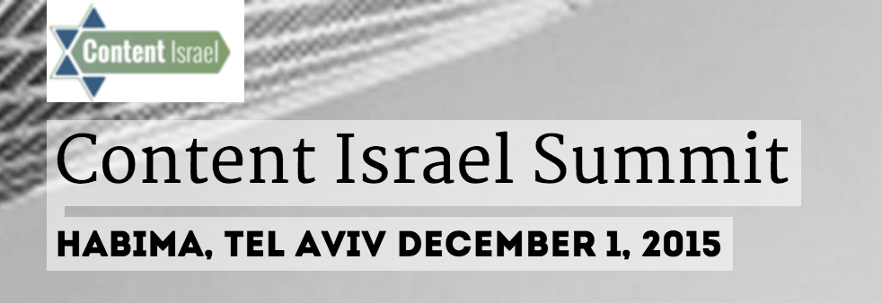 Israel Content Summit - December 1, 2015 / Tel Aviv.
