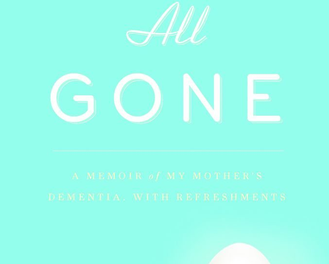 "Alex Witchel's ""All Gone"" describes her mother's descent into dementia."