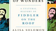 """In """"Wonders of Wonders,"""" Alisa Solomon traces the history of """"Fiddler on the Roof"""" and its path through various countries."""