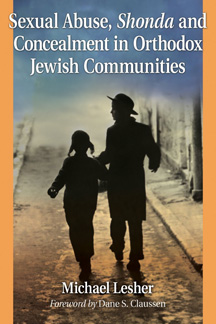 """""""Sexual Abuse, Shonda and Concealment in Orthodox Jewish Communities:"""" Michael Lesher, McFarland & Company, 287 pps. $45."""