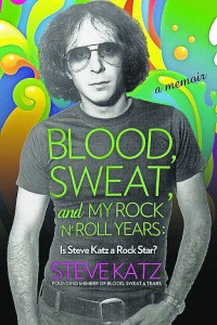 Blood, Sweat, and My Rock 'n' Roll Years: Is Steve Katz a Rock Star? By Steve Katz Lyons Press, 244 pages, $26.95 At the festival Nov. 18