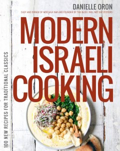 Modern Israeli Cuisine By Danielle Oron Page Street Publishing, 240 pages, $28