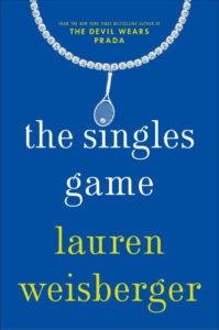 The Singles Game By Lauren Weisberger Simon & Schuster, 352 pages, $26