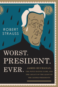 Worst. President. Ever. By Robert Strauss Lyons Press, 304 pages, $26.95