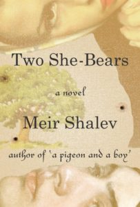 Two She-Bears By Meir Shalev Shocken Books, 301 pages, $26.95