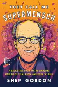They Call Me Supermensch By Shep Gordon Anthony Bourdain/Ecco, 309 pages, $25.99