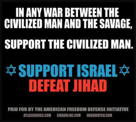 "A controversial New York subway ad reads '""In any war between the civilized man and the savage, support the civilized man. Support Israel. Defeat Jihad.'"