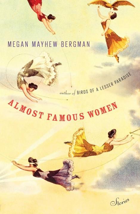 Almost Famous Women by by Megan Mayhew Bergman