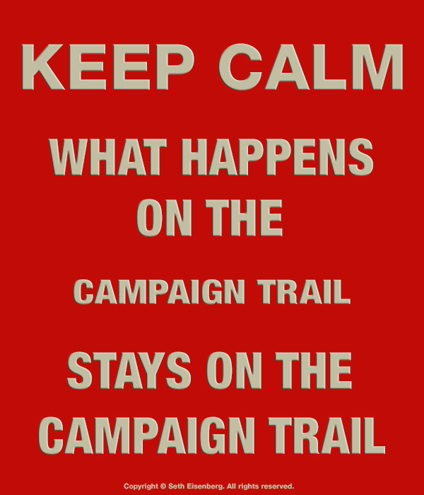 Keep Calm: What happens on the campaign trail stays on the campa