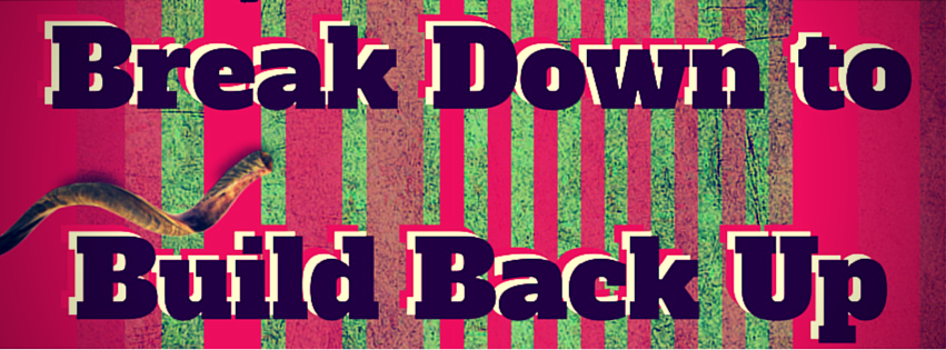 Break Down to Build Back Up