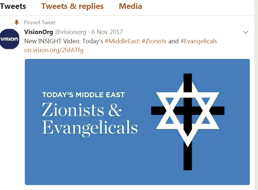 'Pinned Tweet…VisionOrg @visionorg—6 Nov 2017: New INSIGHT Video: Today's #MiddleEast: #Zionists and #Evangelicals on.vision.org/2hfATfg'